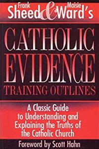 Catholic Evidence Training Outlines: A Classic Guide to Understanding  Explaining the Truths of the Catholic Church ePub download