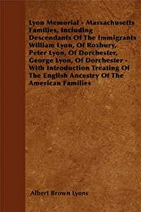 Lyon Memorial - Massachusetts Families, Including Descendants of the Immigrants William Lyon, of Roxbury, Peter Lyon, of Dorchester, George Lyon, of D ePub download