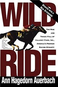 Wild Ride: The Rise and Tragic Fall of Calumet Farm Inc., America's Premier Racing Dynasty ePub download