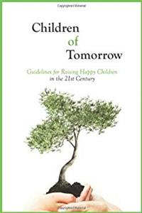 Children of Tomorrow: Guidelines for Raising Happy Children in the 21st Century ePub download