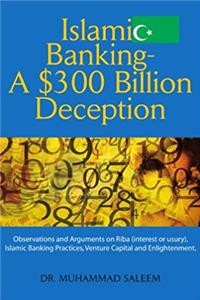 Islamic Banking - A $300 Billion Deception: Observations and Arguments on Riba (interest or usury), Islamic Banking Practices, Venture Capital and Enlightenment. ePub download
