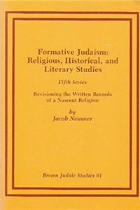 Formative Judaism, Fifth Series: Revisioning the Written Records of a Nascent Religion (Neusner Titles in Brown Judaic Studies) ePub download
