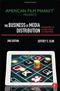 The Business of Media Distribution, Second Edition: Monetizing Film, TV and Video Content in an Online World (American Film Market Presents) ePub download