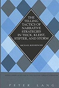 The Telling Tactics of Narrative Strategies in Tieck, Kleist, Stifter, and Storm (North American Studies in Nineteenth-Century German Literature and Culture) ePub download