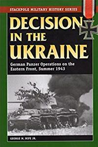 Decision in the Ukraine: German Panzer Operations on the Eastern Front, Summer 1943 (Stackpole Military History Series) ePub download