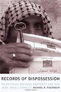 Records of Dispossession: Palestinian Refugee Property and the Arab-Israeli Conflict (Institute for Palestine Studies Series) ePub download