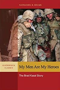 My Men are My Heroes: The Brad Kasal Story (Leatherneck Classics) ePub download