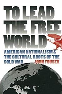 To Lead the Free World: American Nationalism and the Cultural Roots of the Cold War ePub download