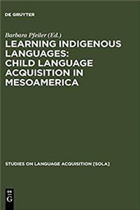 Learning Indigenous Languages: Child Language Acquisition in Mesoamerica (SOLA 33) (Studies on Language Acquisition [Sola]) ePub download