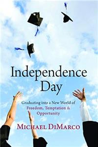 Independence Day: Graduating into a New World of Freedom, Temptation, and Opportunity ePub download