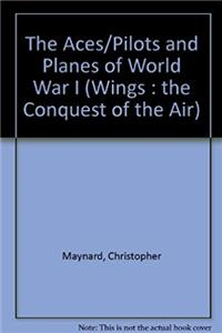 The Aces/Pilots and Planes of World War I (Wings : The Conquest of the Air) ePub download